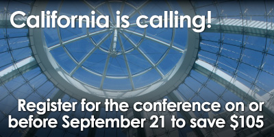 California is Calling!  Register for the conference on or before September 21 to save $105