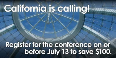 California is Calling!  Register for the conference on or before July 13 to save $100.